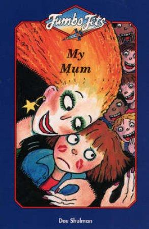 Jumbo Jets: My Mum by Dee Shulman