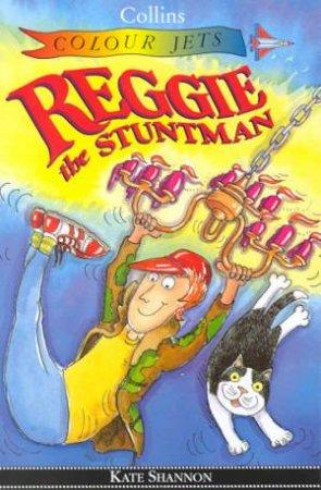 Colour Jets: Reggie The Stuntman by Kate Shannon