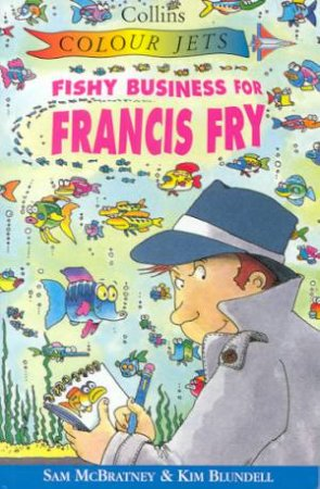 Colour Jets: Fishy Business For Francis Fry by Sam McBratney