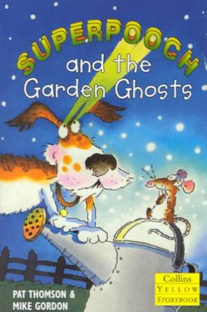 Collins Yellow Storybook: Superpooch And The Garden Ghosts by Pat Thompson
