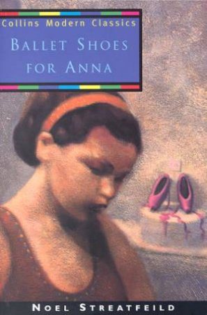 Collins Modern Classics: Ballet Shoes For Anna by Noel Streatfeild