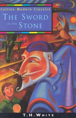 Collins Modern Classics: The Sword In The Stone by T H White