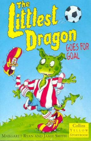 Collins Yellow Storybook: The Littlest Dragon Goes For Goal by Margaret Ryan