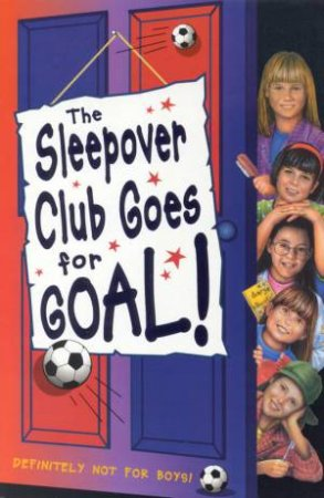 The Sleepover Club Goes For Goal! by Fiona Cummings