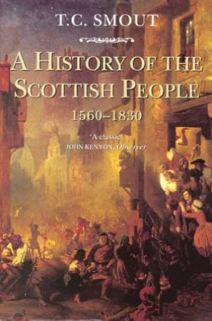 A History Of Scottish People 1560 - 1830 by T C Smout