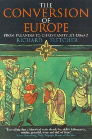 The Conversion Of Europe by Richard Fletcher