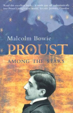 Proust Among The Stars by Malcolm Bowie