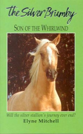 The Silver Brumby: Son Of The Whirlwind by Elyne Mitchell