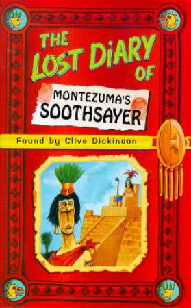 The Lost Diary Of Montezumas Sooth Sayer by Clive Dickinson