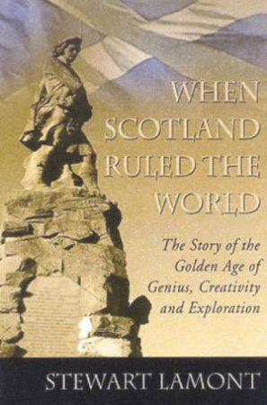 When Scotland Ruled The World by Fry  Michael Lamont  Stewart