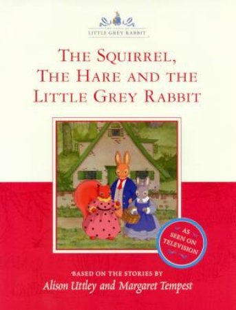 The Squirrel, The Hare And The Little Grey Rabbit - TV Tie-In by Alison Uttley