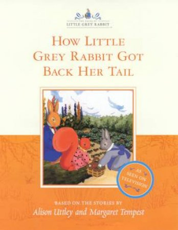 How Little Grey Rabbit Got Back Her Tail - TV Tie-In by Alison Uttley