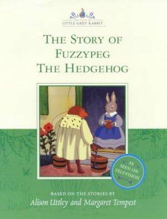 Little Grey Rabbit: The Story Of Fuzzypeg The Hedgehog - TV Tie In by Alison Uttley