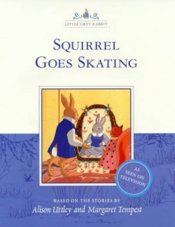 Little Grey Rabbit: Squirrel Goes Skating - TV Tie-In by Alison Uttley