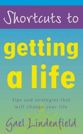 Shortcuts To Getting A Life by Gael Lindenfield