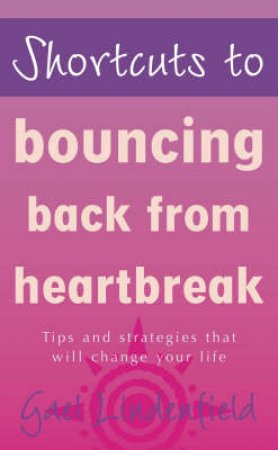 Shortcuts To Bouncing Back From Heartbreak by Gael Lindenfield