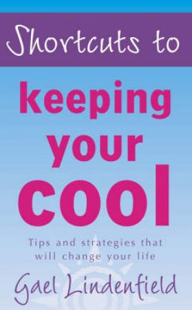 Shortcuts To Keeping Your Cool by Gael Lindenfield