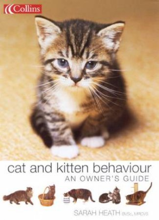 Cat And Kitten Behaviour: An Owner's Guide by Sarah Heath
