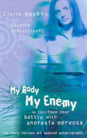 My Body, My Enemy by Claire Beeken & Rosanna Greenstreet