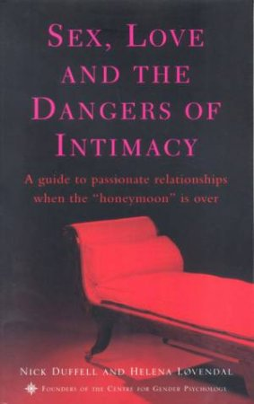 Sex, Love And The Dangers Of Intimacy by Nick Duffell  Helena Lovendal