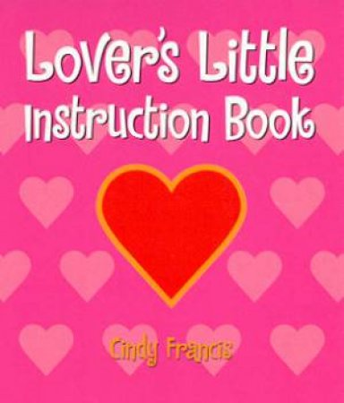 Lover's Little Instruction Book by Cindy Francis