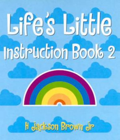 Life's Little Instruction Book 2 by H Jackson Brown Jr