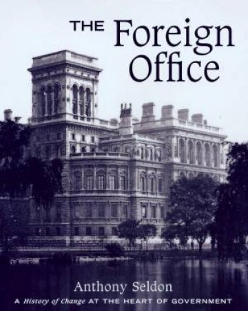 The Foreign Office by Anthony Seldon