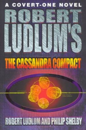 The Cassandra Compact by Robert Ludlum & Philip Shelby