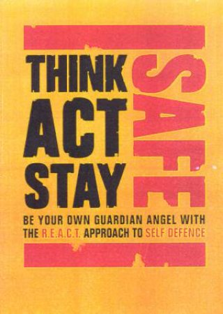 Think Safe, Act Safe, Stay Safe by Steve Collins