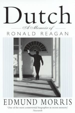 Dutch: A Memoir Of Ronald Reagan by Edmund Morris