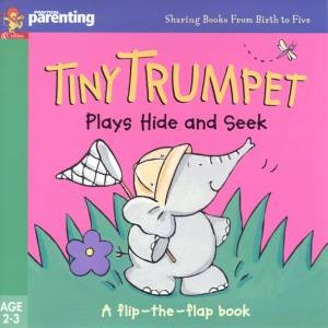 Practical Parenting: Tiny Trumpet Plays Hide And Seek - Flap Book by Jane Kemp & Clare Walters