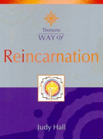 Thorsons Way Of Reincarnation by Judy Hall