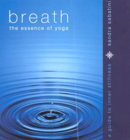 Breath: The Essence Of Yoga by Sandra Sabatini