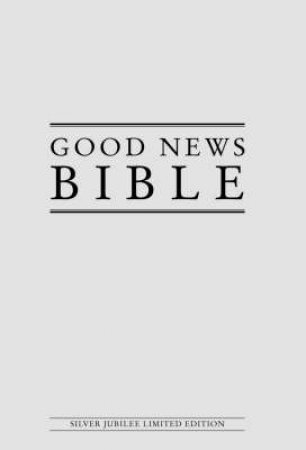 Good News Bible - Silver Jubilee Limited Edition by Various