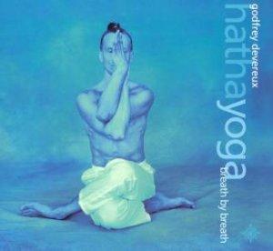 Hatha Yoga: Breath By Breath by Godfrey Devereux