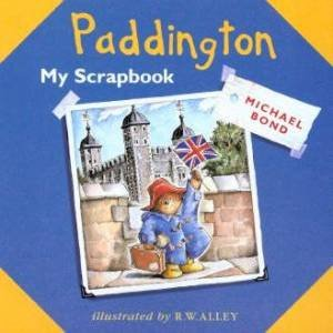 Paddington: My Scrapbook by Michael Bond