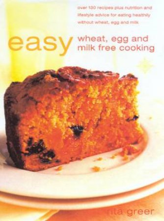 Easy Wheat, Egg & Milk Free Cooking by Rita Greer