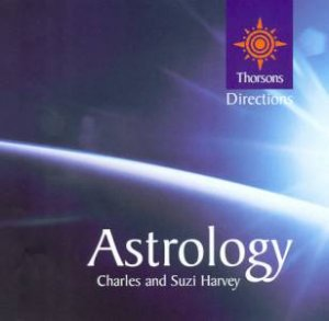 Thorsons First Directions: Astrology by Charles & Suzi Harvey