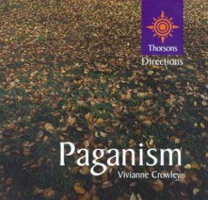 Thorsons First Directions: Paganism by Vivianne Crowley