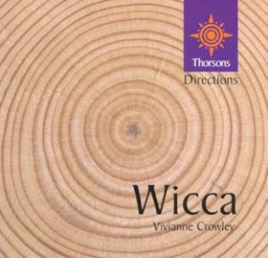 Thorsons First Directions: Wicca by Vivianne Crowley