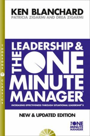Leadership And The One Minute Manager by Ken Blanchard & Patricia Zigarmi & Drea Zigarmi
