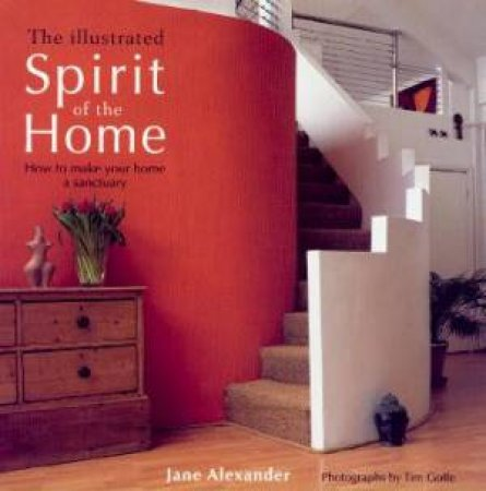 The Illustrated Spirit Of The Home by Jane Alexander
