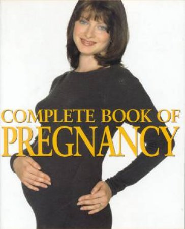 Complete Book Of Pregnancy by Daphne Metland