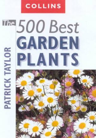 Collins The 500 Best Garden Plants by Patrick Taylor