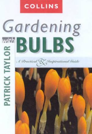 Collins Gardening With Bulbs by Patrick Taylor