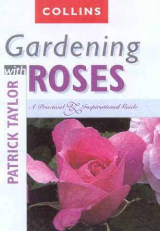 Collins Gardening With Roses by Patrick Taylor