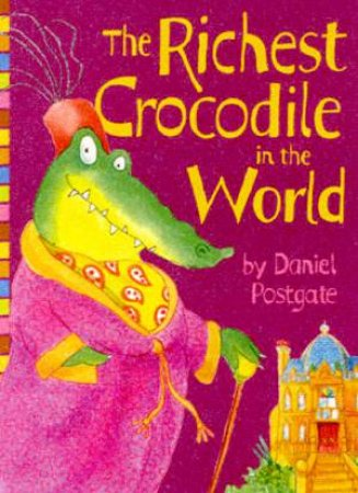 The Richest Crocodile In The World by Daniel Postgate