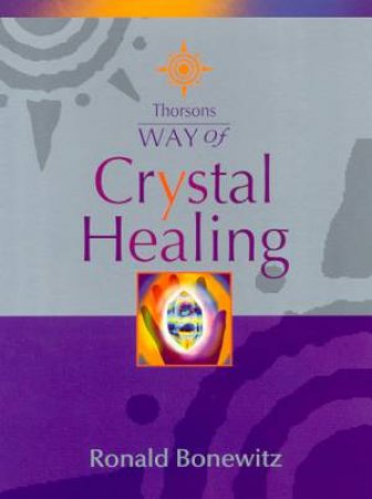 Thorsons Way Of Crystal Healing by Ronald Bonewitz