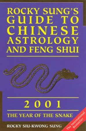Rocky Sung's Guide To Chinese Astrology And Feng Shui 2001 by Rocky Siu-Kwong Sung