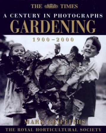 The Times: A Century In Photographs: Gardening 1900-2000 by Mark Griffiths
